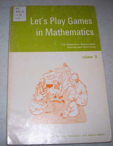Let's Play Games in Mathematics Volume K: 113 Objective Associated Games and Activities, Henderson, George L. and Walter, Adeline