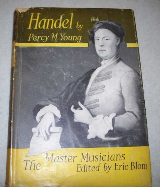 Handel (The Master Musicians), Young, Percy M.