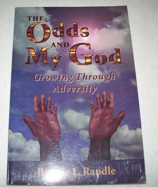 The Odds and My God: Growing Through Adversity, Randle, Bennie L.