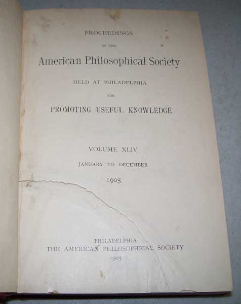 Proceedings of the American Philosophical Society Volume XLIV 1905 and XLV 1906, N/A