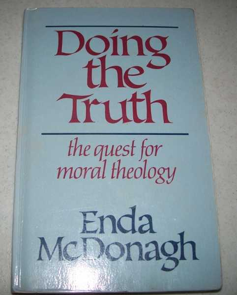 Doing the Truth: The Quest for Moral Theology, McDonagh, Enda