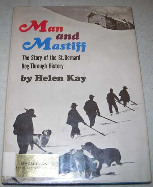 Man and Mastiff: The Story of the St. Bernard Dog Through History, Kay, Helen