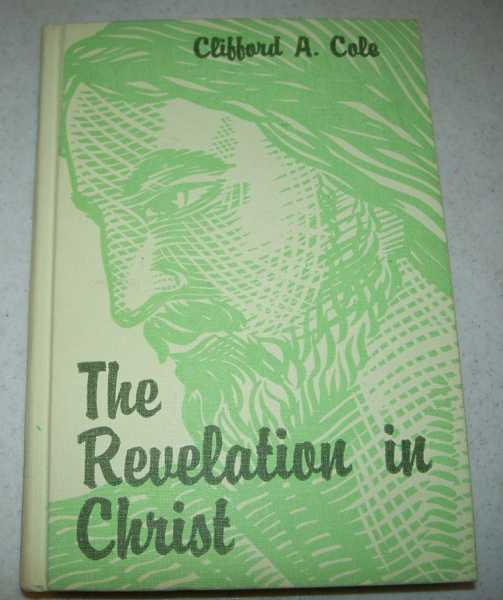 The Revelation in Christ, Cole, Clifford A.