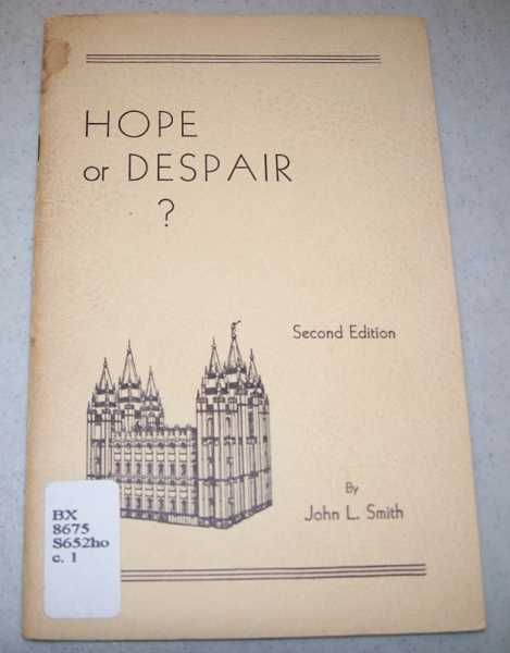 Hope or Despair?: Mormonism, True of False?, Smith, John L.