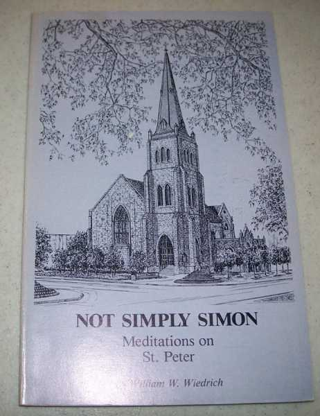 Not Simply Simon: Meditations on St. Peter, Wiedrich, William W.