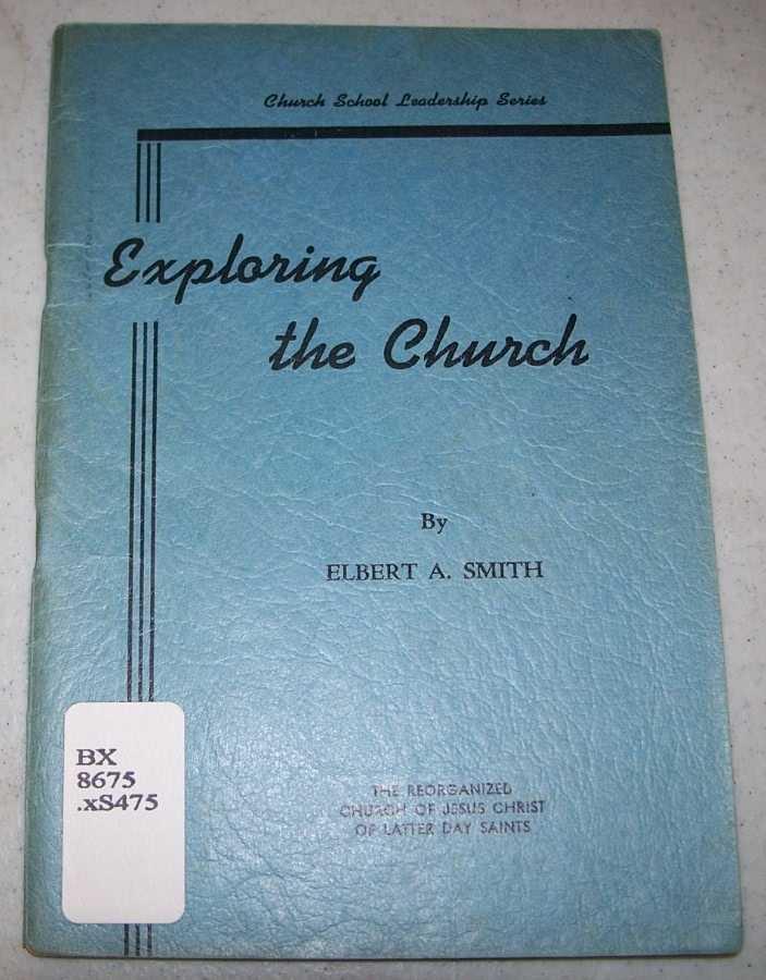 Exploring the Church (Church School Leadership Series), Smith, Elbert A.