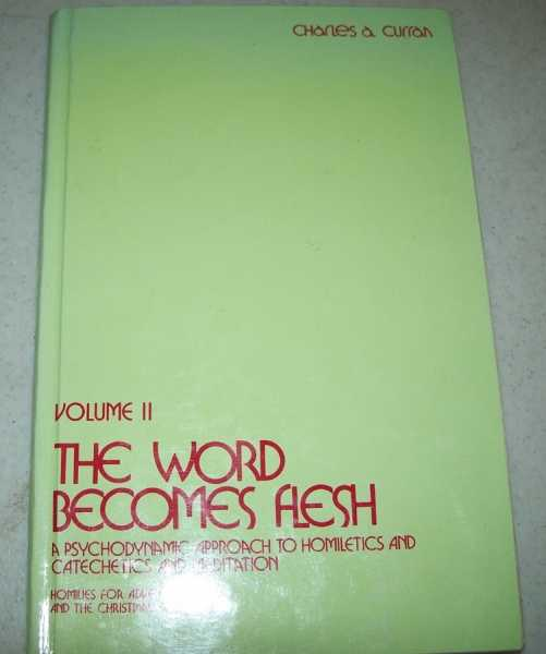 The Word Becomes Flesh: A Psychodynamic Approach to Homiletics and Catechetics and Meditation (Volume II-Homilies for Advent, Series A and the Christ Season), Curran, Charles A.