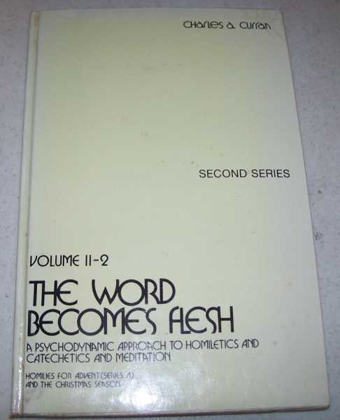 The Word Becomes Flesh: A Psychodynamic Approach to Homiletics and Catechetics and Meditation (Second Series, Volume II-2-Homilies for Advent, Series A and the Christ Season), Curran, Charles A.