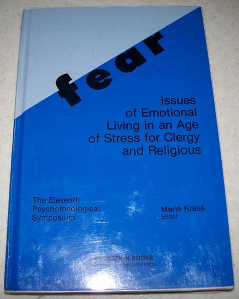 Fear: Issues of Emotional Living in an Age of Stress for Clergy and Religious (The Eleventh Psychotheological Symposium), Kraus, Marie (ed.)