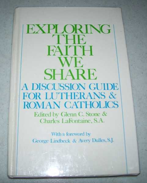 Exploring the Faith We Share: A Discussion Guide for Lutherans and Roman Catholics, Stone, Glenn C. and La Fontaine, Charles