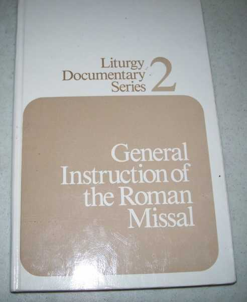 General Instruction of the Roman Missal (Liturgy Documentary Series 2), N/A