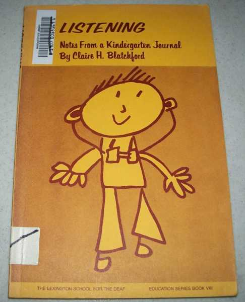 Listening: Notes from a Kindergarten Journal (The Lexington School for the Deaf, Education Series Book VIII), Blatchford, Claire H.