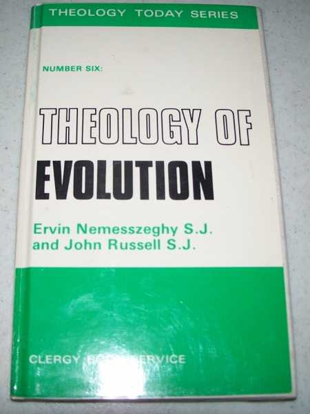 The Theology of Evolution (Theology Today No. 6), Nemesszeghy, Ervin and Russell, John