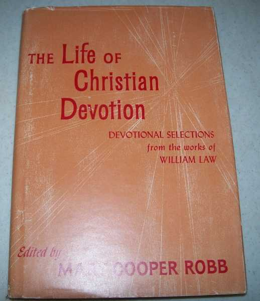 The Life of Christian Devotion: Devotional Selections from the Works of William Law, Law, William; Robb, Mary Cooper (ed.)