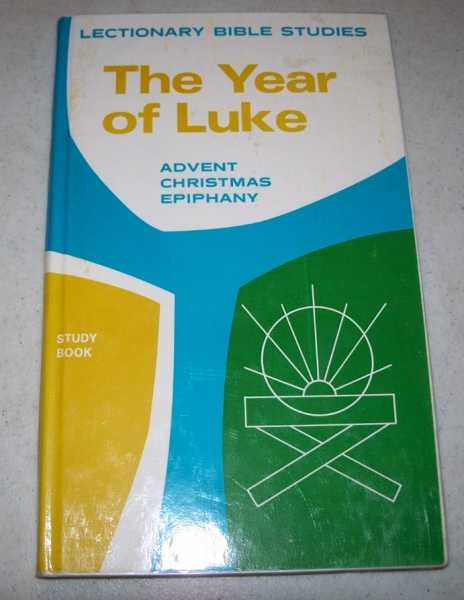 The Year of Luke: Advent/Christmas/Epiphany (Lectionary Bible Studies-Studies of the Texts for Series C of the Three Year Lectionary Prepared by the inter-Lutheran Commission on Worship), N/A