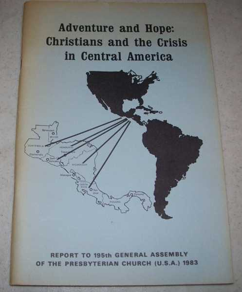 Adventure and Hope: Christians and the Crisis in Central America (Report to 195th General Assembly of the Presbyterian Church (USA) 1983, N/A