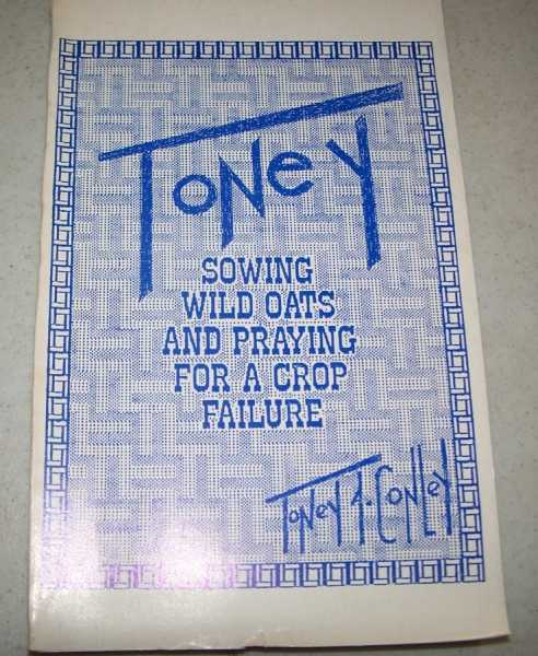 Toney: Sowing Wild Oats and Praying for a Crop Failure, Conley, Toney A.