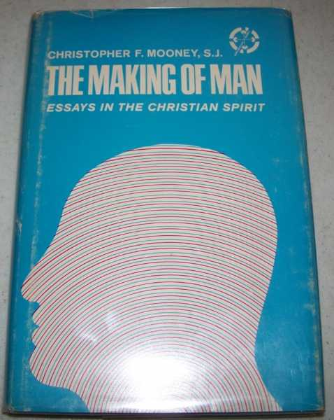 The Making of Man: Essays in the Christian Spirit, Mooney, Christopher F.