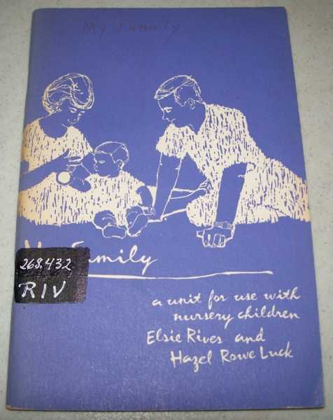 My Family: A Unit for Use with Nursery Children in the Church Study Course, Rives, Elsie and Luck, Hazel Rowe