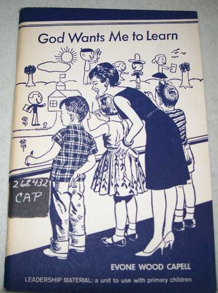 God Wants Me to Learn: Leadership Material, a Unit to use with Primary Children, Capell, Evone Wood