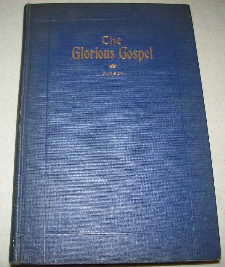 The Glorious Gospel: Sermons by Rev. Charles Clifton Carson, Carson, Rev. Charles Clifton