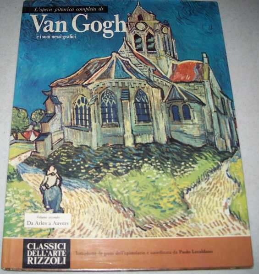 L'opera Pittoric Completa di Van Gogh e i Suoi Nessi Grafici Volume Secondo: Da Arles a Auvers, Lecaldano, Paolo