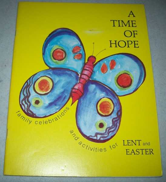 A Time of Hope: Family Celebrations and Activities for Lent and Easter, Ehlen-Miller, Margaret; Miller, Robert; VanderVeen, Loretta and Carl