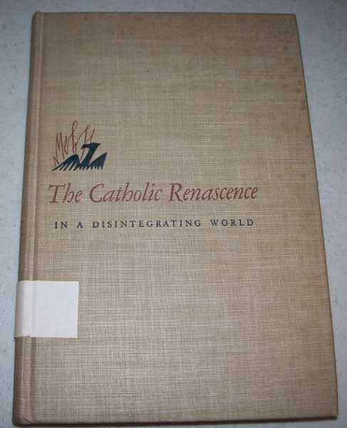 The Catholic Renascence in a Disintegrating World, Weyand, Norman (ed.)
