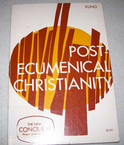 Post-Ecumenical Christianity (Concilium, Theology in the Age of Renewal), Kung, Hans (ed.)