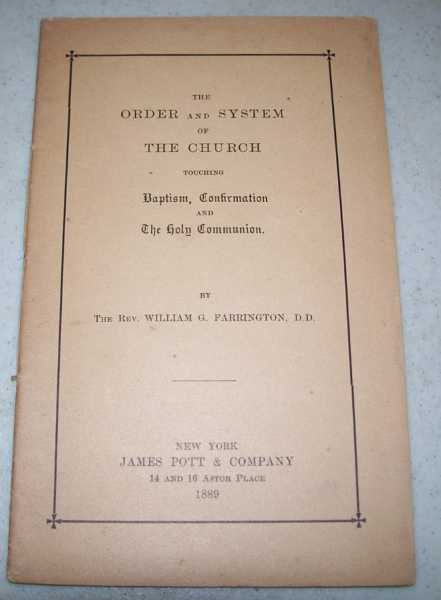 The Order and System of the Church Touching Baptism, Confirmation and the Holy Communion, Farrington, William G.