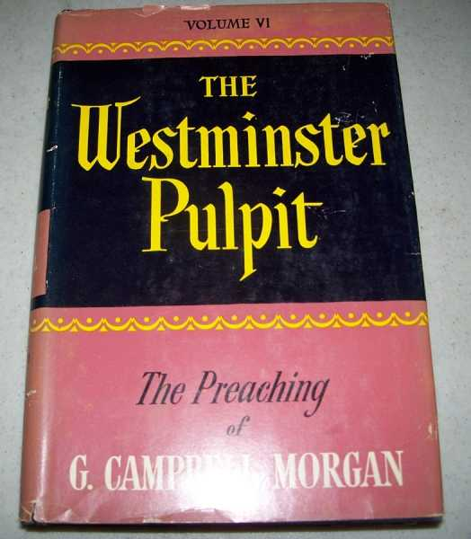 The Westminster Pulpit: The Preaching of G. Campbell Morgan Volume VI, Morgan, G. Campbell