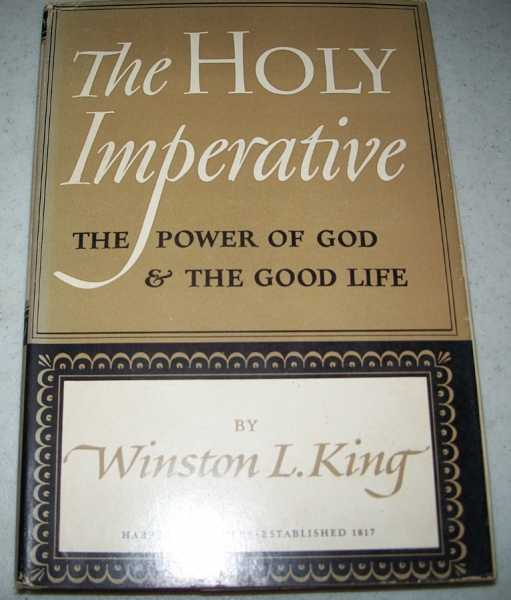 The Holy Imperative: The Power of God and the Good Life, King, Winston L.