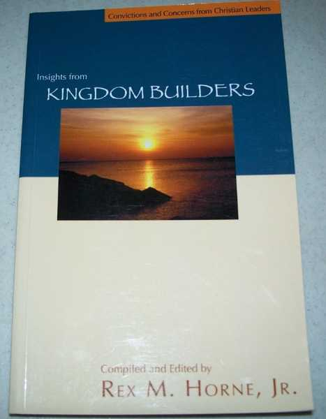 Insights from Kingdom Builders (Convictions and Concerns from Christian Leaders), Horne, Rex M. jr.