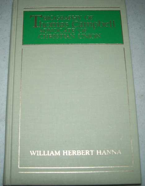Thomas Campbell: Seceder and Christian Union Advocate, Hanna, William Herbert