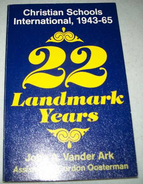 22 Landmark Years: Christian Schools International 1943-1965, Vander Ark, John A.