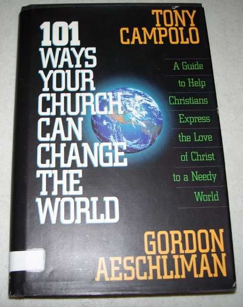 101 Ways Your Church Can Change the World: A Guide to Help Christians Express the Love of Christ to a Needy World, Campolo, Tony and Aeschliman, Gordon
