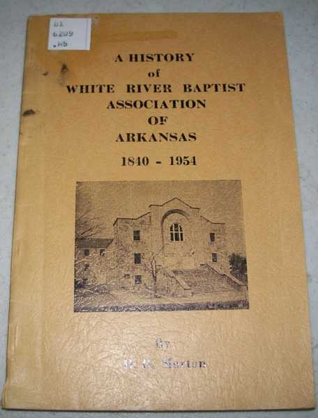 A History of White River Baptist Association of Arkansas 1840-1954, Morton, H.D.