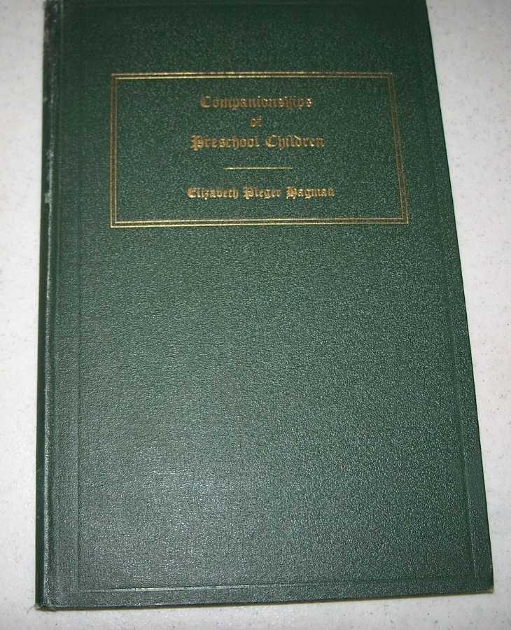 The Companionships of Preschool Children (University of Iowa Studies in Child Welfare Volume VII, Number 4), Hagman, Elizbeth Pleger