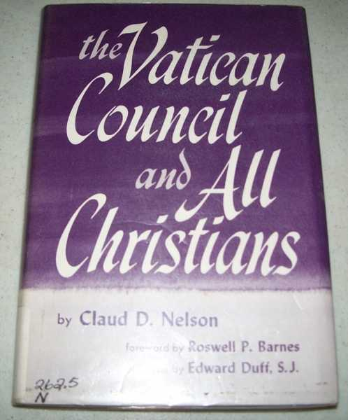 The Vatican Council and All Christians, Nelson, Claud D.