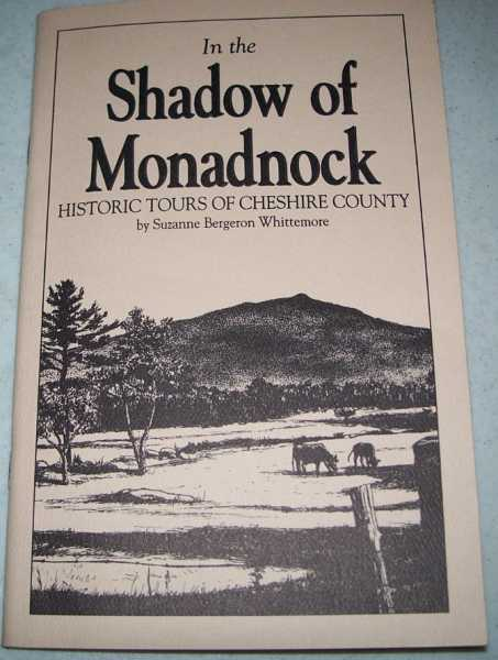 In the Shadow of Monadnock: Historic Tours of Cheshire County, Whittemore, Suzanne Bergeron