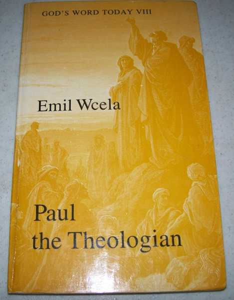 Paul the Theologian: His Teaching in the Letter to the Romans (God's Word Today VIII: A New Study Guide to the Bible), Wcela, Emil A.