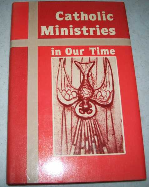Catholic Ministries in Our Time, Kelly, George A. (ed.)