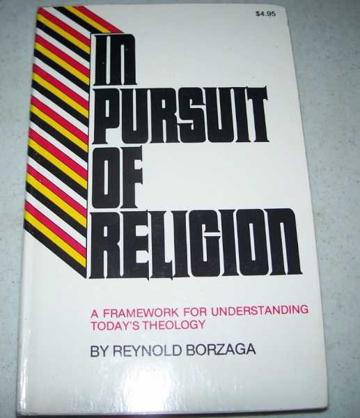 In Pursuit of Religion: A Framework for Understanding Today's Theology, Borzaga, Reynold
