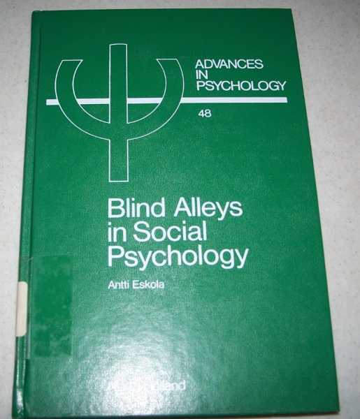 Blind Alleys in Social Psychology: A Search for Ways Out (Advances in Psychology 48), Eskola, Antti