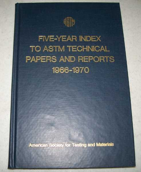 Five Year Index to A.S.T.M. Technical Papers and Reports 1966-1970, N/A