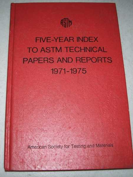 Five Year Index to A.S.T.M. Technical Papers and Reports 1971-1975, N/A