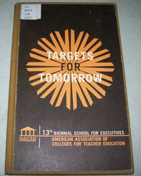 Targets for Tomorrow: Proceedings of the 13th Biennial School for Executives of The American Association of Colleges for Teacher Education, Various