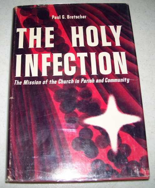 The Holy Infection: The Mission of the Church in Parish and Community, Bretscher, Paul G.