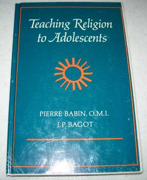 Teaching Religion to Adolescents, Babin, Pierre and Bagot, J.P.
