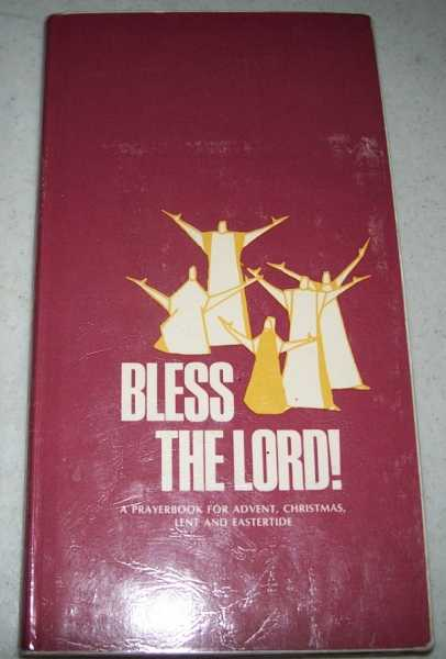 Bless the Lord! A Prayerbook for Advent, Christmas, Lent and Eastertide, Storey, William G. (ed.)